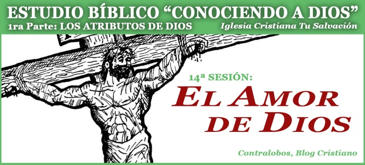 El Amor De Dios Estudio Bíblico 14ª Sesión Por César Angelo Contralobos Blog Cristiano