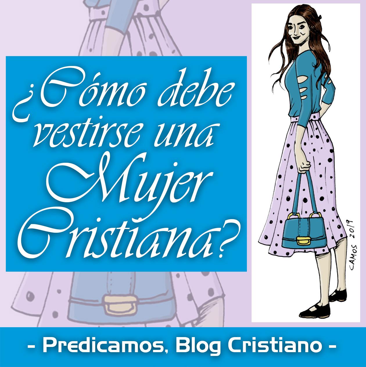 Cómo Debe Vestirse Una Mujer Cristiana Estudio Bíblico